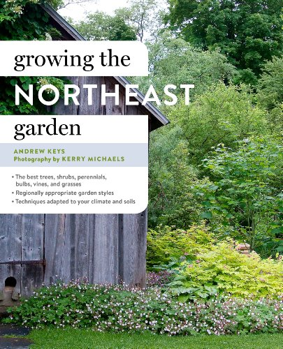 Growing the Northeast Garden: Keys, Andrew; Michaels, Kerry