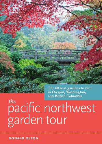 9781604694512: The Pacific Northwest Garden Tour: The 60 Best Gardens to Visit in Oregon, Washington, and British Columbia