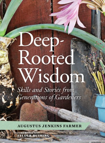 9781604694529: Deep Rooted Wisdom: Traditional Skills That I Learned from Generations of Gardeners