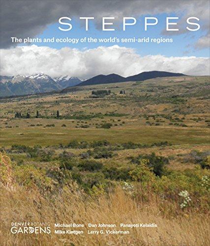 Steppes: The Plants and Ecology of the World's Semi-arid Regions: Bone, Michael, Johnson, Dan,...