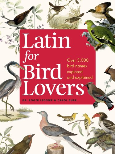 9781604695465: Latin for Bird Lovers: Over 3,000 bird names explored and explained