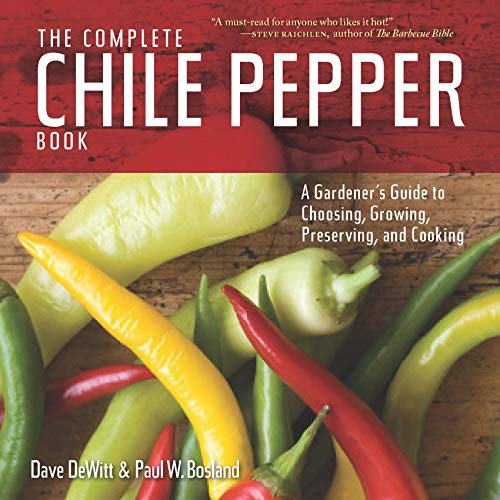 9781604695809: The Complete Chile Pepper Book: A Gardener's Guide to Choosing, Growing, Preserving, and Cooking