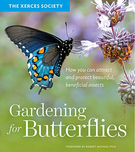 9781604695984: Gardening for Butterflies: How You Can Attract and Protect Beautiful, Beneficial Insects