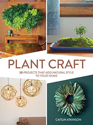 9781604696493: Plant Craft: 30 Projects that Add Natural Style to Your Home