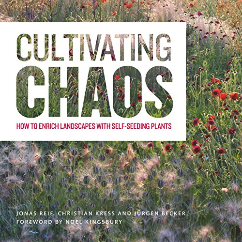 9781604696523: Cultivating Chaos: How to Enrich Landscapes with Self-seeding Plants