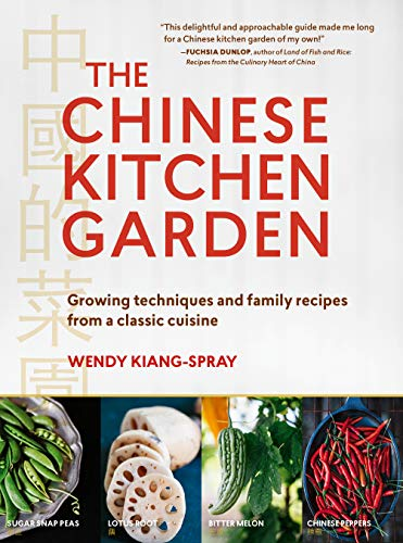 9781604696776: The Chinese Kitchen Garden: Growing Techniques and Family Recipes from a Classic Cuisine