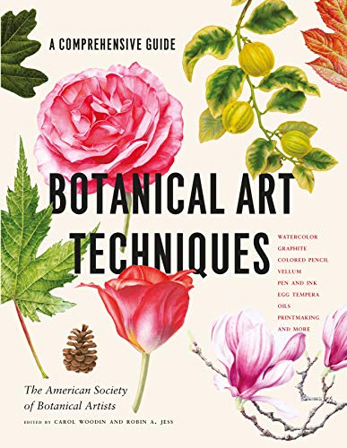 9781604697902: Botanical Art Techniques: A Comprehensive Guide to Watercolor, Graphite, Colored Pencil, Vellum, Pen and Ink, Egg Tempera, Oils, Printmaking, and More