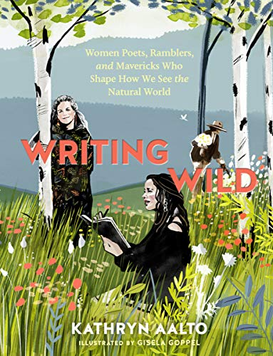 Book Cover: Writing Wild: Women Poets, Ramblers, and Mavericks Who Shape How We See the Natural World