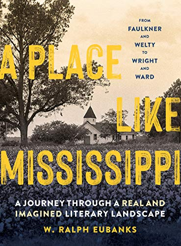 9781604699586: A Place Like Mississippi: A Journey Through a Real and Imagined Literary Landscape