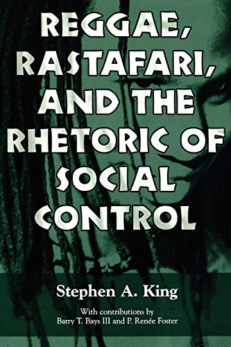 Reggae, Rastafari, and the Rhetoric of Social Control: Stephen A. King