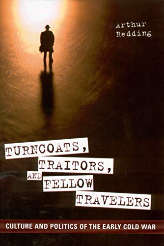 Turncoats, Traitors, and Fellow Travelers: Culture and Politics of the Early Cold War: Redding, ...
