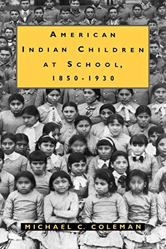 American Indian Children at School, 1850-1930: Michael C. Coleman