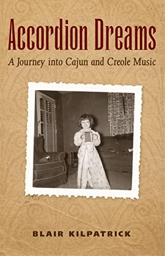 Accordion Dreams: A Journey into Cajun and Creole Music: Blair Kilpatrick