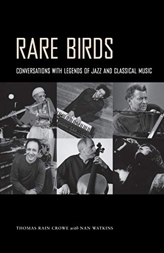 Rare Birds: Conversations with Legends of Jazz and Classical Music: Thomas Rain Crowe, Nan Watkins