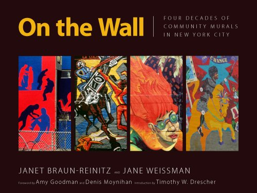 On the Wall: Four Decades of Community Murals in New York City: Timothy W. Drescher, Amy Goodman, ...