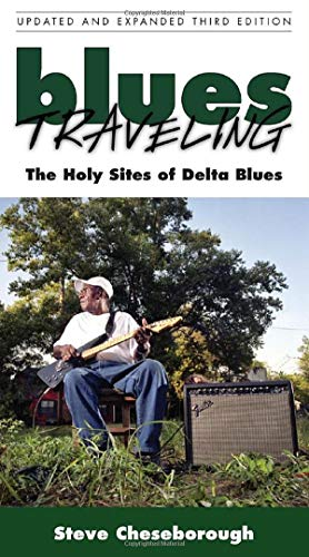 9781604731248: Blues Traveling: The Holy Sites of Delta Blues, Third Edition: The Holy Sites of the Delta Blues