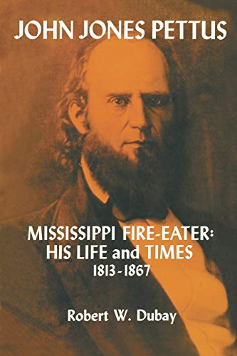 9781604731781: John Jones Pettus, Mississippi Fire-Eater: His Life and Times, 1813-1867