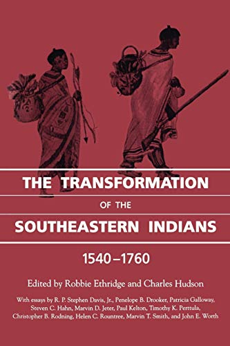 The Transformation of the Southeastern Indians, 1540-1760 (Chancellor Porter L. Fortune Symposium ...