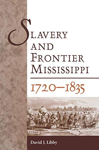 Slavery and Frontier Mississippi, 1720-1835: David J. Libby
