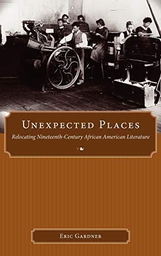 9781604732832: Unexpected Places: Relocating Nineteenth-Century African American Literature (Margaret Walker Alexander Series in African American Studies)