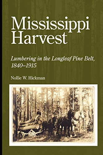 9781604732870: Mississippi Harvest: Lumbering in the Longleaf Pine Belt, 1840-1915