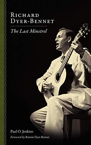 9781604733600: Richard Dyer-Bennet: The Last Minstrel (American Made Music Series)