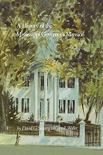 A History of the Mississippi Governor's Mansion: Waller, Carroll, Sansing,