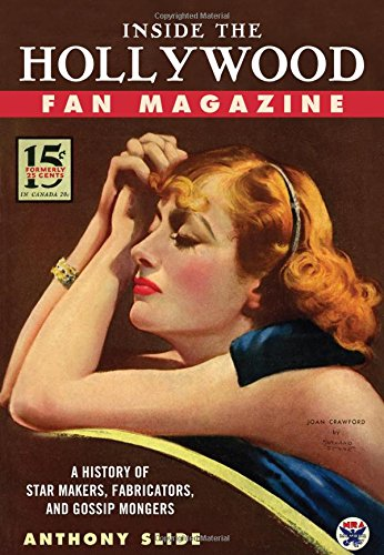 Inside the Hollywood Fan Magazine: A History of Star Makers, Fabricators, and Gossip Mongers (1604734132) by Anthony Slide