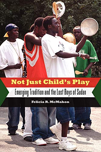 9781604734157: Not Just Child's Play: Emerging Tradition and the Lost Boys of Sudan