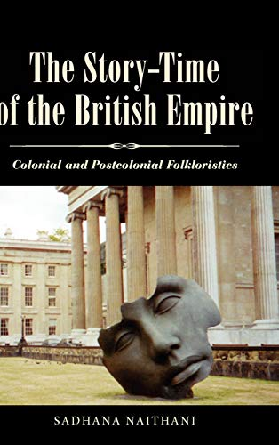 THE STORY-TIME OF THE BRITISH EMPIRE: COLONIAL: Naithani, Sadhana
