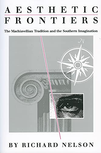 9781604735307: Aesthetic Frontiers: The Machiavellian Tradition and the Southern Imagination