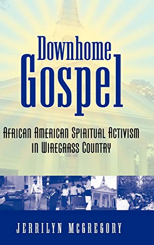 Downhome Gospel: African American Spiritual Activism in Wiregrass Country: Jerrilyn McGregory