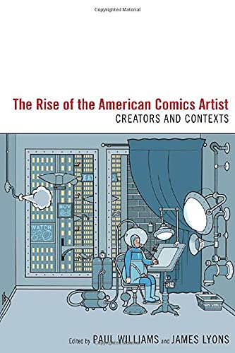 9781604737912: The Rise of the American Comics Artist: Creators and Contexts