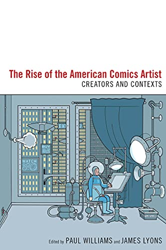9781604737929: The Rise of the American Comics Artist: Creators and Contexts