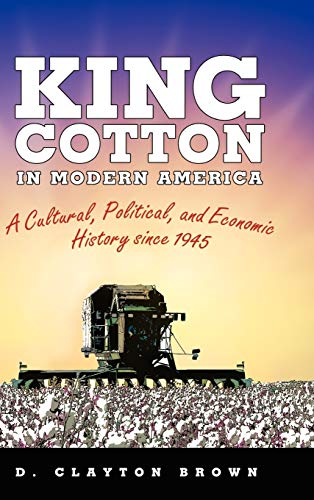 9781604737981: King Cotton in Modern America: A Cultural, Political, and Economic History since 1945