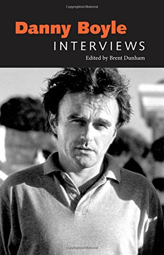 Danny Boyle: Interviews (Conversations With Filmmakers Series): Dunham, Brent [Editor]