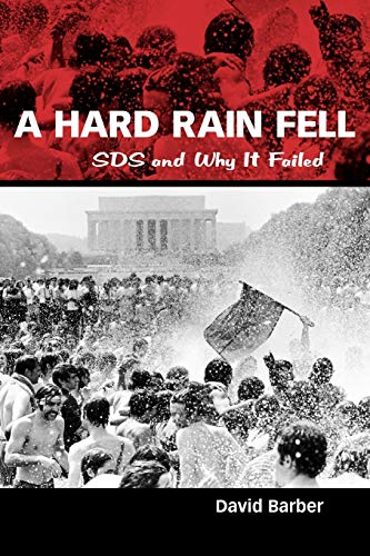 A Hard Rain Fell: Sds and Why It Failed: David Barber