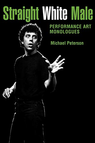 9781604738841: Straight White Male: Performance Art Monologues