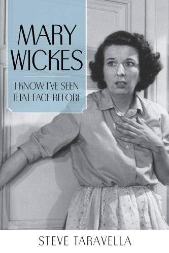 Mary Wickes: I Know I've Seen That Face Before (Hardcover): Steve Taravella