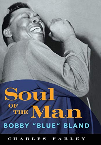 "Soul of the Man: Bobby ""Blue"" Bland: Farley, Charles"