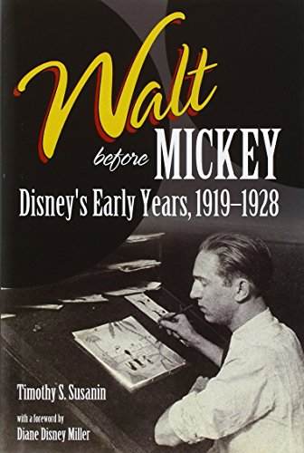 Walt before Mickey: Disney's Early Years, 1919-1928: Susanin, Timothy S.