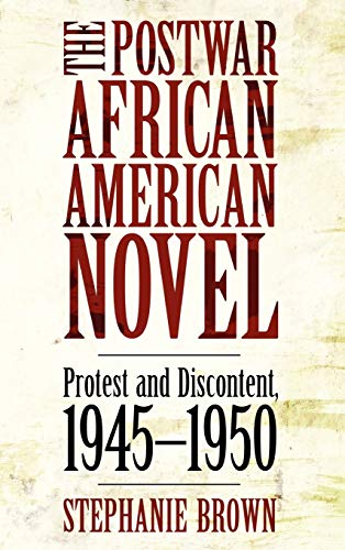 The Postwar African American Novel Protest and Discontent, 1945-1950