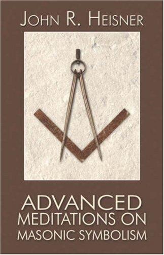 Advanced Meditations on Masonic Symbolism: John Heisner
