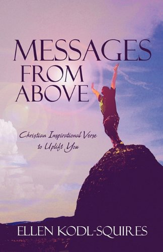9781604742817: Messages from Above: Christian Inspirational Verse to Uplift You