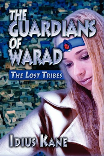 The Guardians of Warad: The Lost Tribes: Kane, Idius