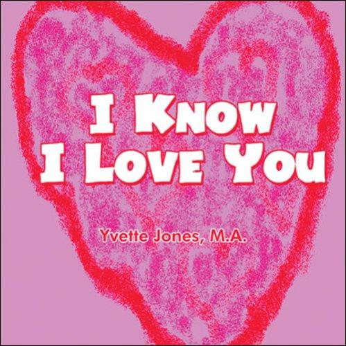 I Know I Love You: Yvette Jones M. A.