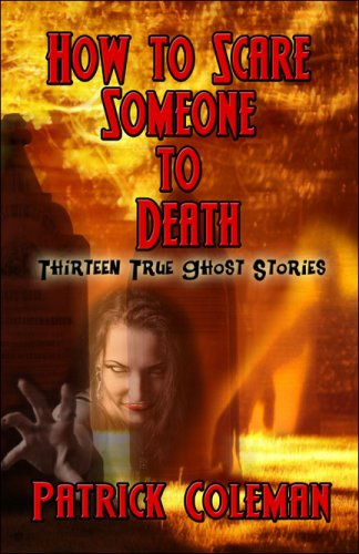 9781604744842: How to Scare Someone to Death: Thirteen True Ghost Stories