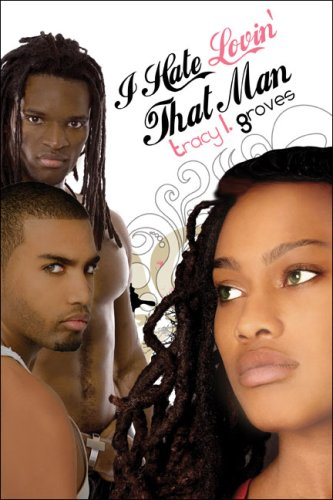 I Hate Lovin That Man: Tracy L. Groves