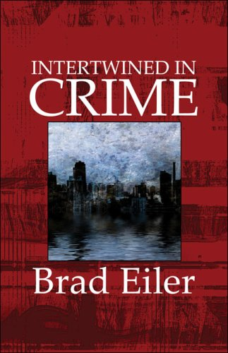 Intertwined in Crime: Brad Eiler