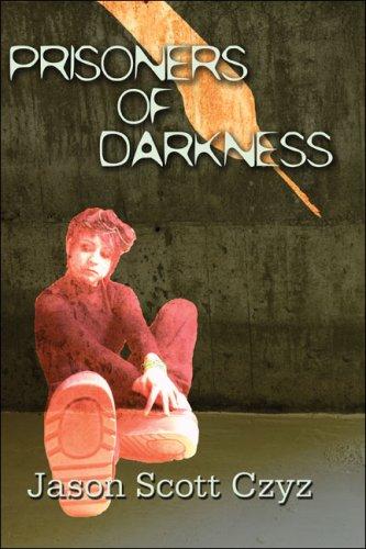 Prisoners of Darkness: Czyz, Jason Scott